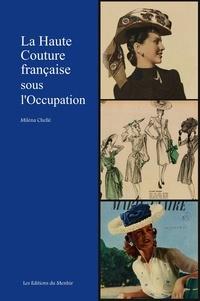 Miléna Chelle - La Haute Couture française sous l'occupation.