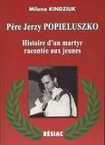 Milena Kindziuk - Père Jerzy Popieluszko - Histoire d'un martyr racontée pour les jeunes.