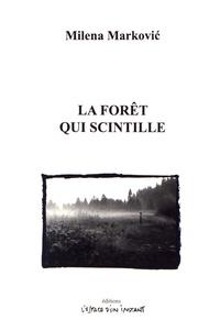 Milena Markovic - La forêt qui scintille - Drame qui commence un soir et se termine au matin.