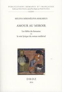 Milena Mikhaïlova-Makarius - Amour au miroir - Les fables du fantasme ou la voie lyrique du roman médiéval.