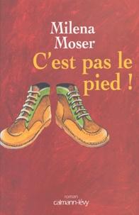 Milena Moser - C'est pas le pied !.