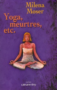 Milena Moser - Yoga, meurtres, etc..