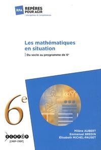 Les mathématiques en situation- Du socle au programme de 6e - Milène Aubert |