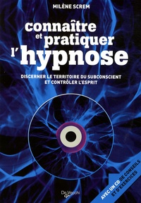 Milène Screm - Connaître et pratiquer l'hypnose - Discerner le territoire du subconscient et contrôler l'esprit. 1 Cédérom