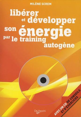 Milène Screm - Libérer et développer son énergie par le training autogène. 1 CD audio