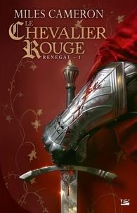 Miles Cameron - Renégat Tome 1 : Le chevalier rouge.