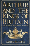 Miles Russell - Arthur and the Kings of Britain.