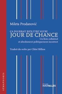 Mileta Prodanovic - Ca pourrait bien être votre jour de chance - Un livre collatéral et absolument politiquement incorrect.