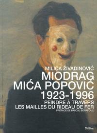 Milica Zivadinovic - Miodrag Mica Popovic (1923-1996) - Peindre à travers les mailles du rideau de fer.
