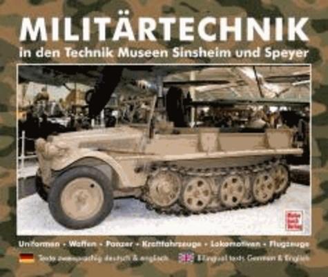 Militärtechnik in den Museen Sinsheim und Speyer - Uniformen. Waffen. Panzer. Kraftfahrzeuge. Lokomotiven. Flugzeuge.