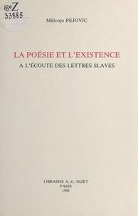 Milivoje Pejović - La Poésie et l'existence à l'écoute des lettres slaves.