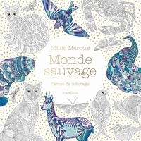 Millie Marotta - Monde sauvage - Carnet de coloriage.