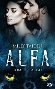 Milly Taiden - A.L.F.A Tome 1 : Parish.