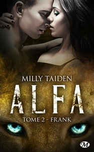 Milly Taiden - A.L.F.A Tome 2 : Frank.