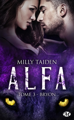 Milly Taiden - A.L.F.A. Tome 3 : Bryon.