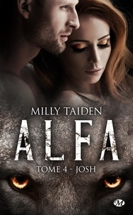 Milly Taiden - A.L.F.A. Tome 4 : Josh.