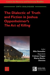 Milo Sweedler et Colman Hogan - The Dialectic of Truth and Fiction in Joshua Oppenheimer's: The Act of Killing.