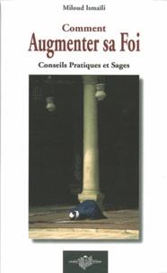 Miloud Ismaïli - Comment augmenter sa foi - Conseils pratiques et sages.