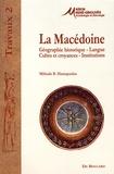 Miltiade Hatzopoulos - La Macédoine : géographie historique, langue, cultes et croyances, institutions.