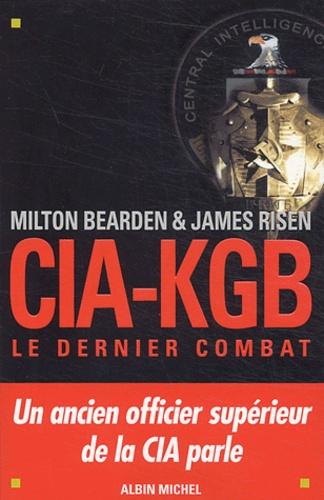 Milton Bearden et James Risen - CIA-KGB - Le dernier combat.