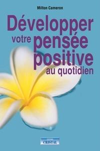 Milton Cameron - Développez votre pensée positive au quotidien.