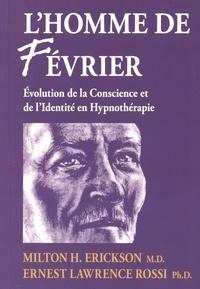Milton Erickson et Ernest Lawrence Rossi - L'homme de fevrier - Evolution de la conscience et de l'identité en hypnothérapie.