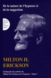 Milton Erickson - L'intégrale des articles de Milton Erickson sur l'hypnose - Tome 1, De la nature de l'hypnose et de la suggestion.