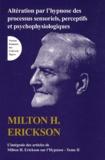 Milton Erickson - L'intégrale des articles de Milton Erickson sur l'hypnose - Tome 2, Altération par l'hypnose des processus sensoriels, perceptifs et psychophysiologiques.