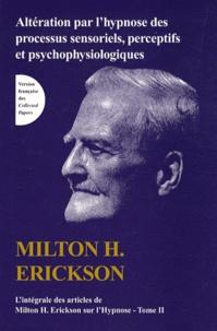 Blackclover.fr L'intégrale des articles de Milton Erickson sur l'hypnose - Tome 2, Altération par l'hypnose des processus sensoriels, perceptifs et psychophysiologiques Image