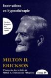 Milton Erickson - L'intégrale des articles de Milton Erickson sur l'hypnose - Tome 4, Innovations en hypnothérapie.
