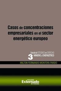 Milton Fernando Montoya Pardo - Casos de concentraciones empresariales en el sector energético europeo.