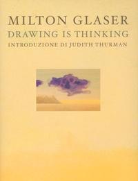 Milton Glaser - Milton Glaser - Drawing is thinking.