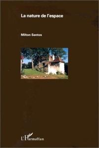 Milton Santos - La nature de l'espace - Technique et temps, raison et émotion.