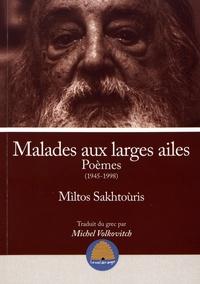 Miltos Sakhtoùris - Malades aux larges ailes - Poèmes (1945-1998).
