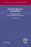 Milutin Srbulov - Ground Vibration Engineering - Simplified Analyses with Case Studies and Examples.