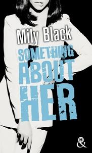"""Mily Black - Something About Her - Une romance New Adult, par l'auteur de """"Something About You""""."""