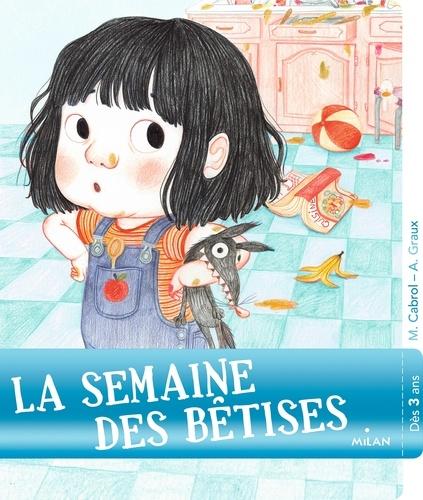 Mily Cabrol et Amélie Graux - La semaine des bêtises.