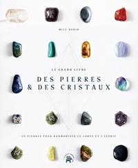 Mily Robin - Le Grand livre des pierres et des cristaux - 50 pierres pour harmoniser le corps et l'esprit.