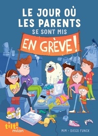Mim et Diego Funck - Le jour où les parents 1 : Le jour où les parents..., Tome 01 - Le jour où les parents se sont mis en grève.