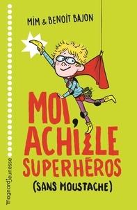 Mim et Benoit Bajon - Moi, Achille, superhéros sans moustache.