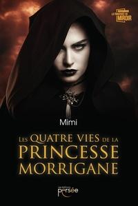 Mimi - Les quatre vies de la princesse Morrigane.