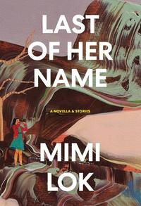 Mimi Lok - Last of her name - A novella & stories.