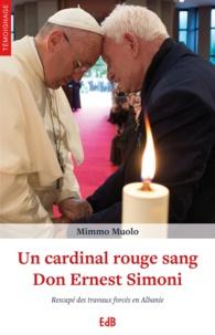 Mimmo Muolo - Un cardinal rouge sang : Don Ernest Simoni - Rescapé des travaux forcés en Albanie.