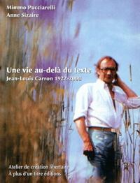 Mimmo Pucciarelli et Anne Sizaire - Une vie au-delà du texte - Jean-Louis Carron 1922-2008.