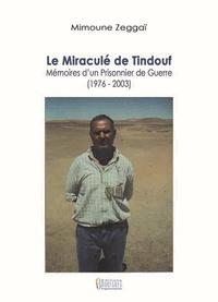 Mimoune Zeggaï - Le miraculé de Tindouf : mémoires d'un prisonnier de guerre (1976-2003).