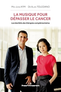Min-jung Kym et Alain Toledano - La musique pour dépasser le cancer - Les bienfaits des thérapies complémentaires.