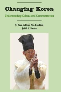 Min-sun Kim et Judith n. Martin - Changing Korea - Understanding Culture and Communication.