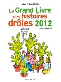 Mina Guillois et André Guillois - Le grand livre des histoires drôles 2012.