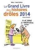 Mina Guillois et André Guillois - Le grand livre des histoires drôles 2014.