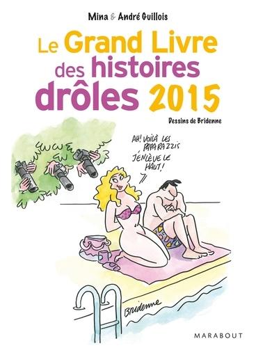Mina Guillois et André Guillois - Le grand livre des histoires drôles 2015.